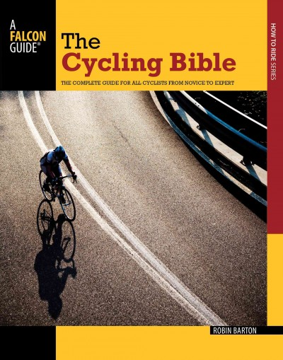 The cycling bible : the complete guide for all cyclists from novice to expert /