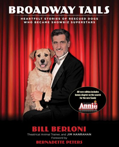 Broadway tails : heartfelt stories of rescued dogs who became showbiz superstars /