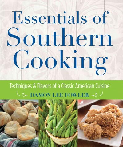 Essentials of Southern cooking : : techniques and flavors of a classic American cuisine