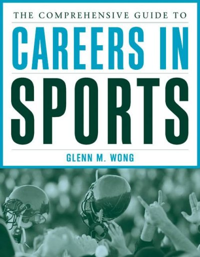 The comprehensive guide to careers in sports /