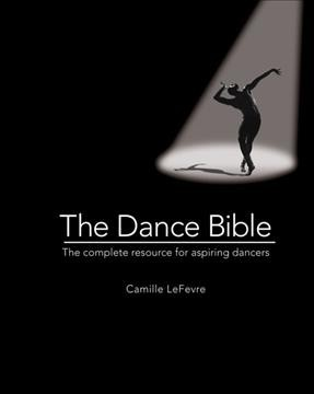 The dance bible : the complete resource for aspiring dancers /