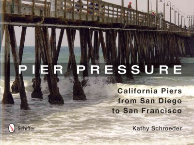 Pier pressure : : California piers from San Diego to San Francisco