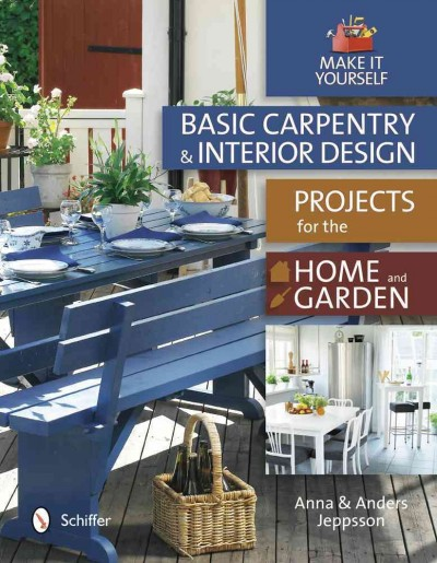 Basic carpentry and interior design : : projects for the home & garden
