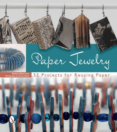 Paper jewelry : 55 projects for reusing paper /