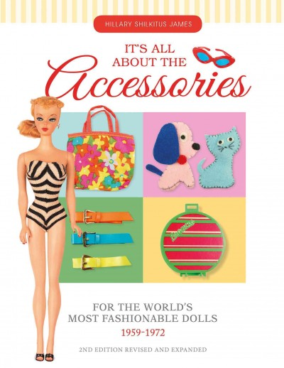 It All About the Accessories for the World Most Fashionable Dolls 1959-1972