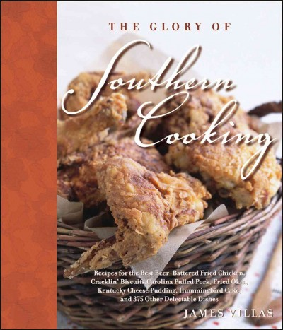 The glory of Southern cooking : recipes for the best beer-battered fried chicken, cracklin
