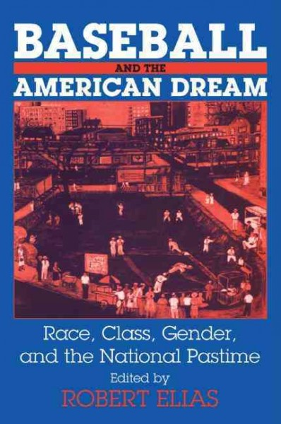 Baseball and the American dream : race, class, gender and the national pastime /