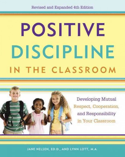 Positive discipline in the classroom : developing mutual respect, cooperation, and responsibility in your classroom /