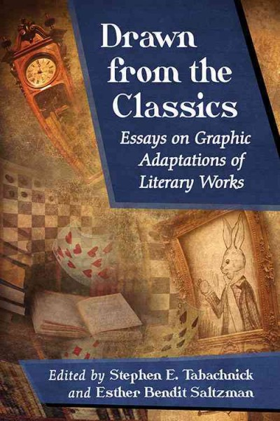 Drawn from the classics : essays on graphic adaptations of literary works /