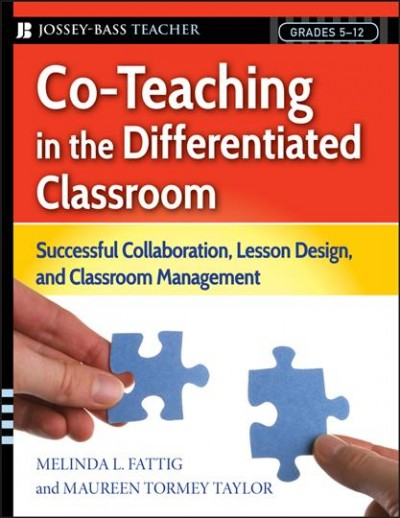 Co-teaching in the differentiated classroom : successful collaboration, lesson design, and classroom management : grades 5-12 /