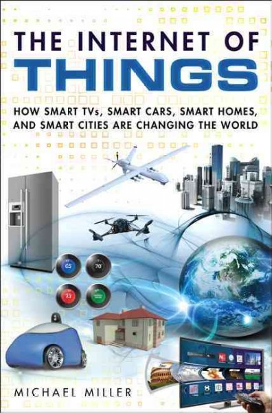 The Internet of things : how smart TVs, smart cars, smart homes, and smart cities are changing the world