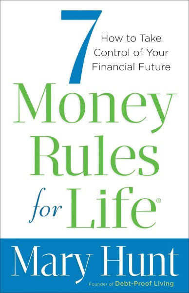 7 money rules for life : : how to take control of your financial future