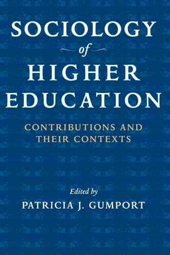Sociology of higher education : contributions and their contexts /