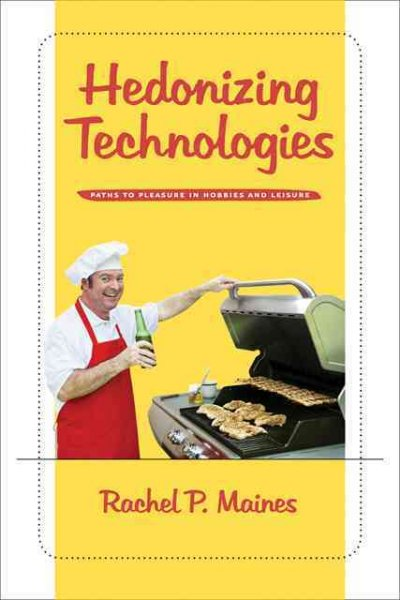Hedonizing technologies : paths to pleasure in hobbies and leisure /