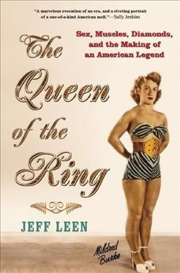 The queen of the ring : sex, muscles, diamonds, and the making of an American legend /