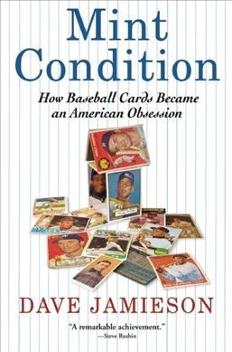 Mint condition : how baseball cards became an American obsession /
