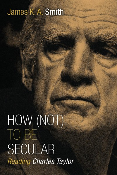How (not) to be secular : reading Charles Taylor /