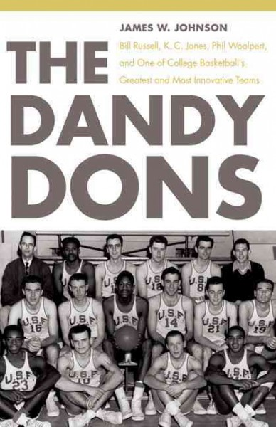 The Dandy Dons : Bill Russell, K.C. Jones, Phil Woolpert, and one of college basketball