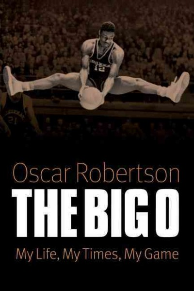 The big O : my life, my times, my game /