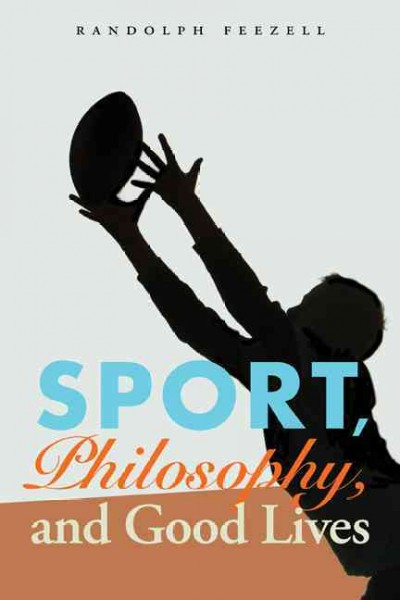 Sport, philosophy, and good lives /