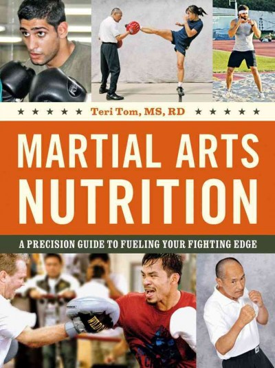 Martial arts nutrition : a precision guide to fueling your fighting edge /