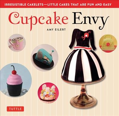 Cupcake envy : : irresistible cakelets - little cakes that are fun and easy