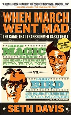 When March went mad : the game that transformed basketball /