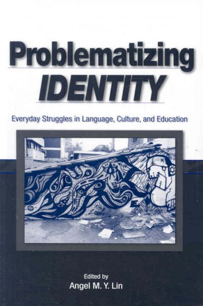 Problematizing identity : everyday struggles in language, culture, and education /