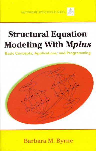 Structural equation modeling with Mplus : basic concepts, applications, and programming /