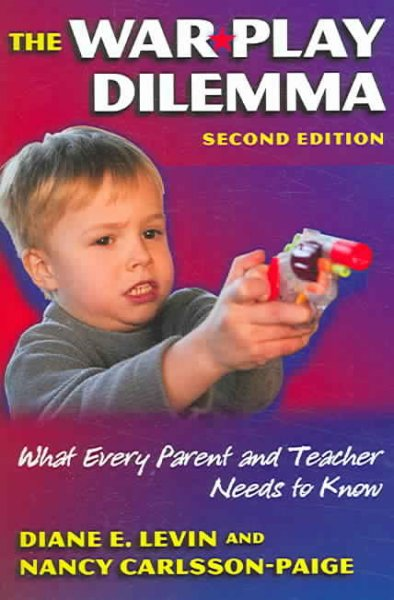 The war play dilemma : what every parent and teacher needs to know /