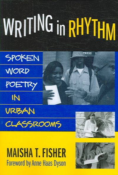 Writing in rhythm : spoken word poetry in urban classrooms /