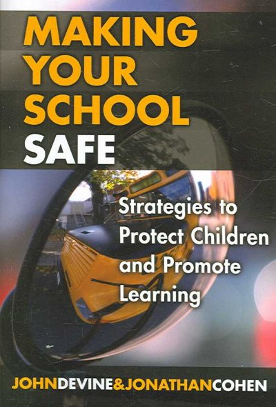 Making your school safe : strategies to protect children and promote learning /