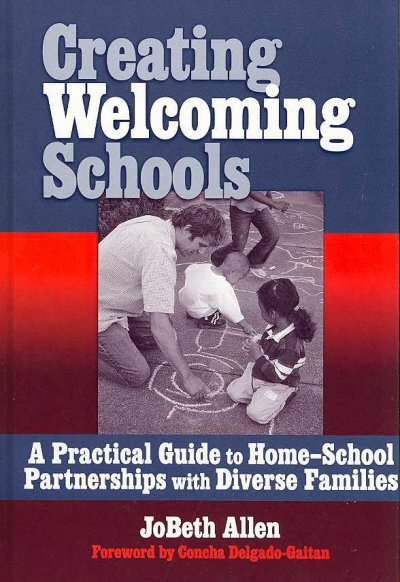 Creating welcoming schools : a practical guide to home-school partnerships with diverse families /
