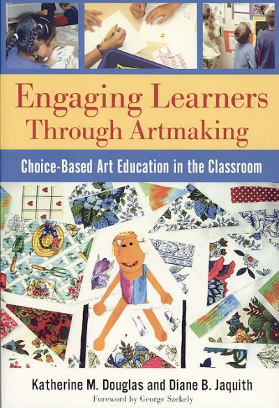 Engaging learners through artmaking : choice-based art education in the classroom /