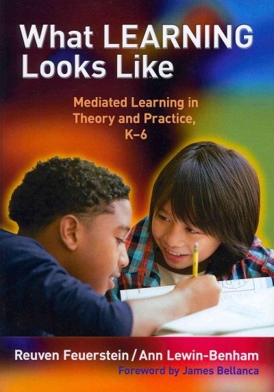 What learning looks like : mediated learning in theory and practice, K-6 /