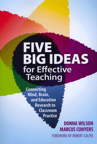 Five big ideas for effective teaching : connecting mind, brain, and education research to classroom practice /