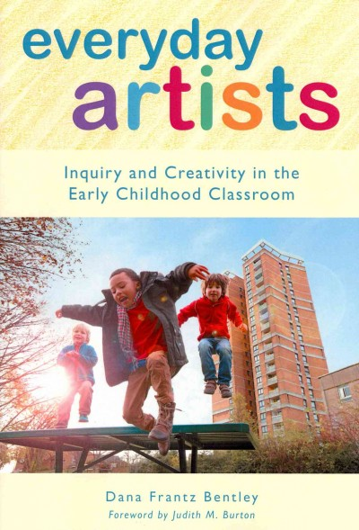 Everyday artists : inquiry and creativity in the early childhood classroom /