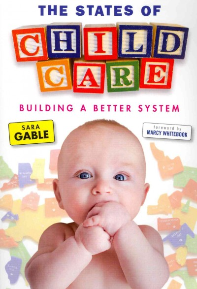The states of child care : building a better system /