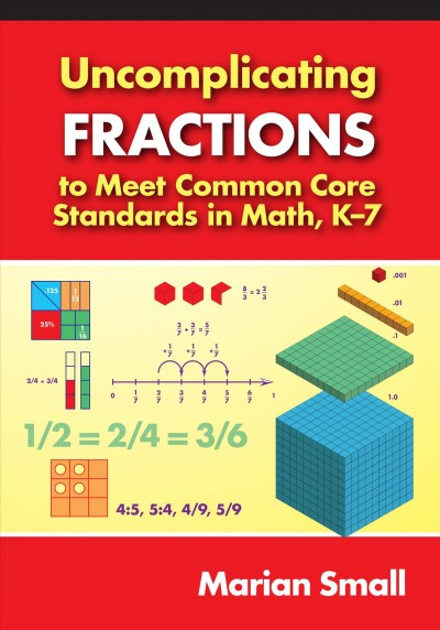 Uncomplicating fractions to meet common core standards in math, K-7 /