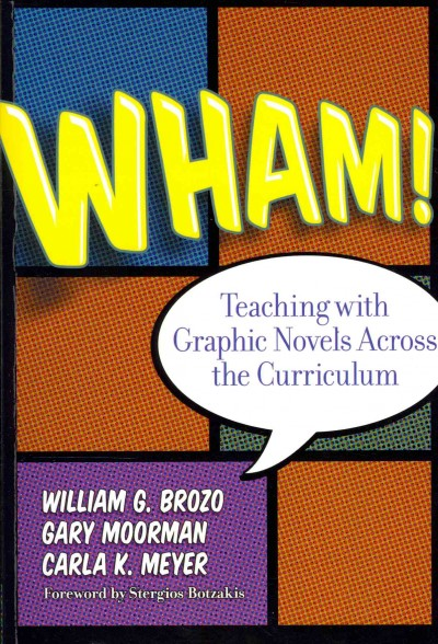 Wham! : teaching with graphic novels across the curriculum /