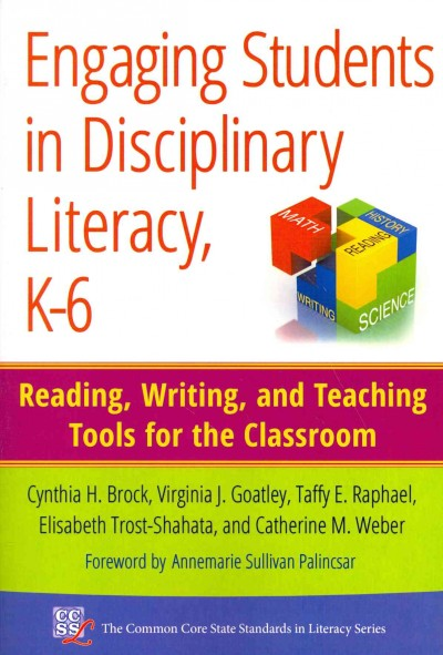 Engaging students in disciplinary literacy, K-6 : reading, writing, and teaching tools for the classroom /