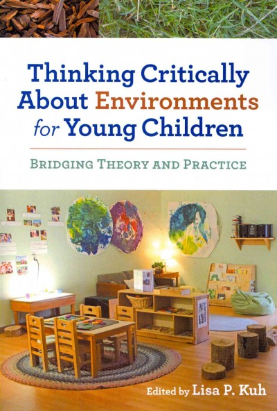 Thinking critically about environments for young children : bridging theory and practice /