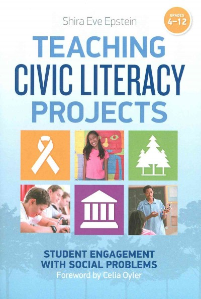 Teaching civic literacy projects : student engagement with social problems, grades 4-12 /