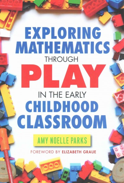 Exploring mathematics through play in the early childhood classroom /