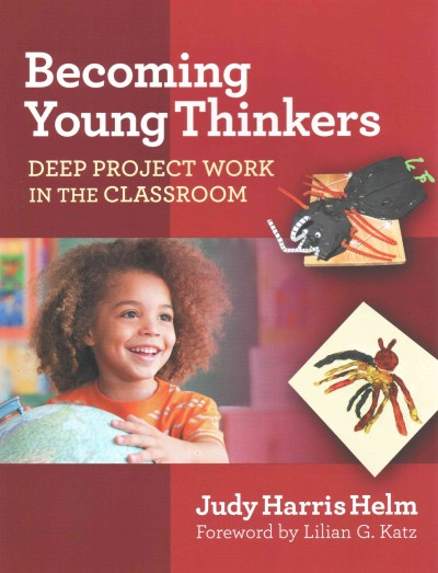 Becoming young thinkers : deep project work in the classroom /