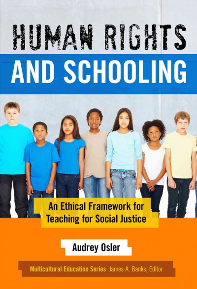Human rights and schooling : an ethical framework for teaching for social justice /