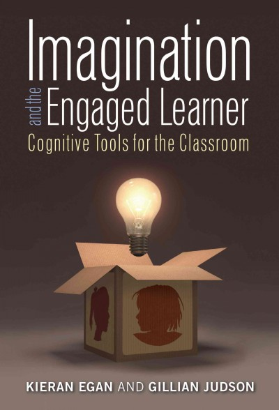 Imagination and the engaged learner : cognitive tools for the classroom