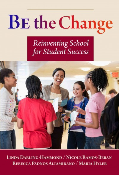 Be the change : reinventing school for student success /