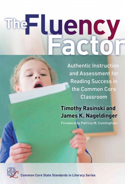 The fluency factor : authentic instruction and assessment for reading success in the common core classroom