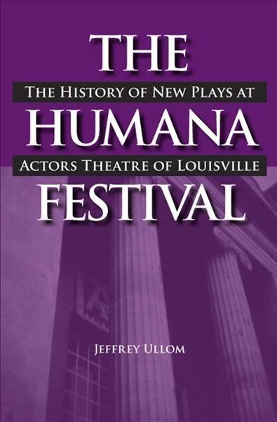 The Humana Festival : the history of new plays at Actors Theatre of Louisville /